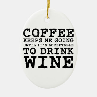 Coffee Keeps Me Going Until Wine Ceramic Oval Decoration