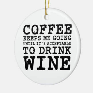 Coffee Keeps Me Going Until Wine Christmas Ornament