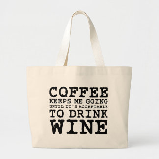 Coffee Keeps Me Going Until Wine Large Tote Bag