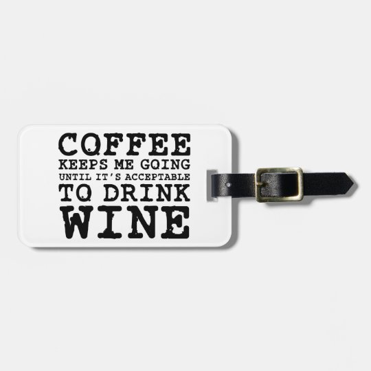 Coffee Keeps Me Going Until Wine Luggage Tag