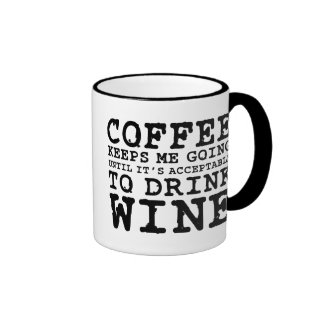 Coffee Keeps Me Going Until Wine Mugs