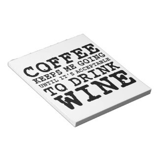 Coffee Keeps Me Going Until Wine Notepad