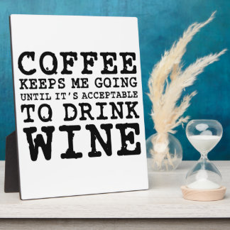 Coffee Keeps Me Going Until Wine Plaque