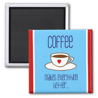 Coffee Makes Everything Better Magnet