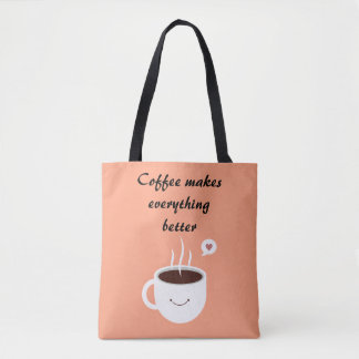 """Coffee makes everything better"" Tote Bag"