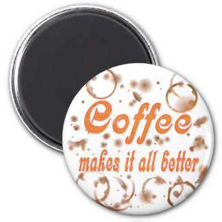 Coffee Makes It All Better 6 Cm Round Magnet