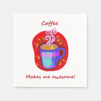 """Coffee makes me Awesome"" Fun Quote Coffee Lover Disposable Napkin"