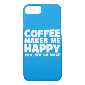 Coffee Makes Me Happy - Funny Novelty iPhone 7 Case