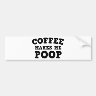 Coffee Makes Me Poop Bumper Sticker