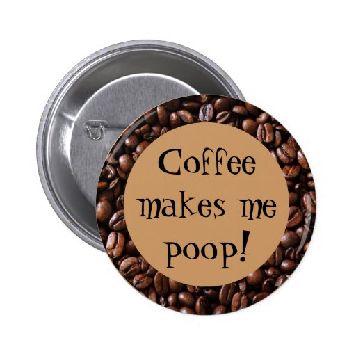 Coffee makes me poop! Buttons