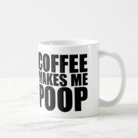 COFFEE MAKES ME POOP