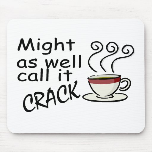 Coffee Might As Well Call It Crack