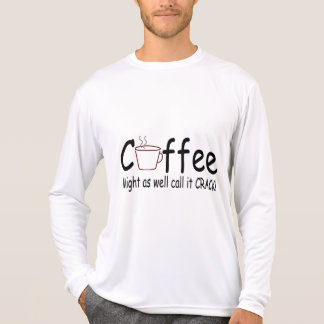 Coffee Might As Well Call It Crack 2 Shirts