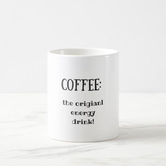 Coffee mug: coffee the original energy drink coffee