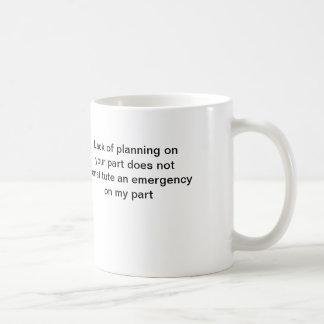 coffee mug: Lack of planning on your part ... Coffee Mug