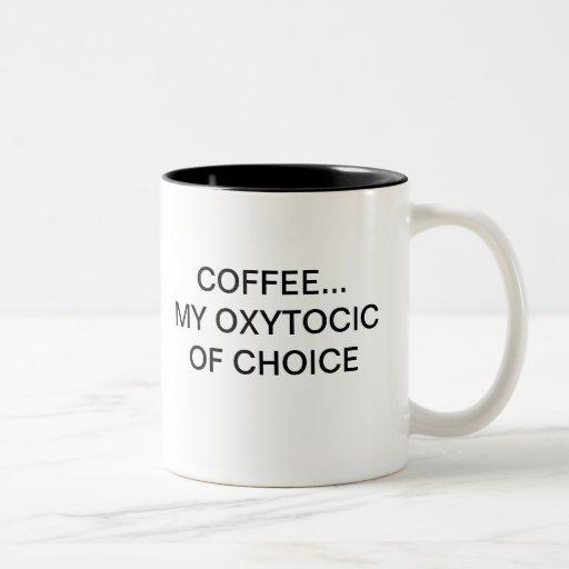 COFFEE... MY OXYTOCIC OF CHOICE COFFEE MUGS