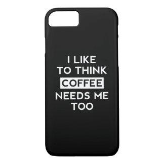 Coffee Needs Me Too iPhone 7 Case