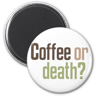 Coffee Or Death? 6 Cm Round Magnet