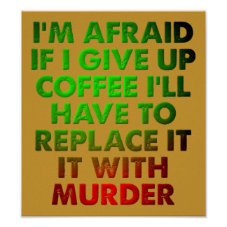 Coffee Or Murder Funny Poster Sign
