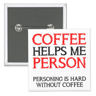Coffee Person Personing Button Badge Pin