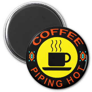 COFFEE - PIPING HOT 6 CM ROUND MAGNET