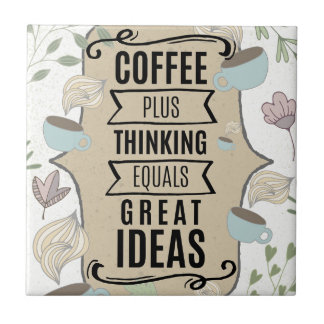 Coffee Plus Thinking = Great Ideas Coffee Lover Tile