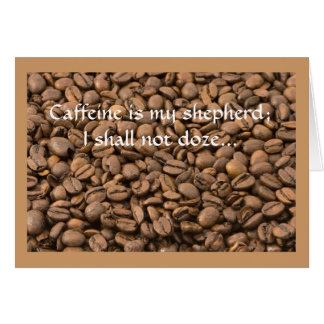 Coffee Quote: Caffeine is my shepherd... Greeting Card