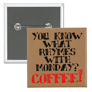 Coffee Rhymes With Monday Funny Button Badge Pin