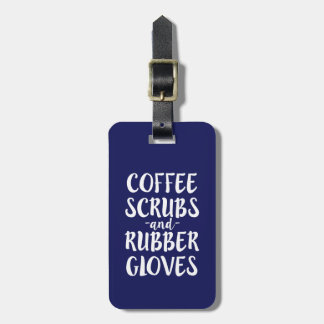 Coffee Scrubs and Rubber Gloves Nurse luggage tag