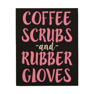 Coffee Scrubs and Rubber Gloves Nurse RN Wood Art