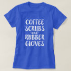 Coffee Scrubs and Rubber Gloves Nurse Shirt Women