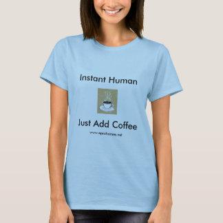 coffee steam, Instant Human, Just Add Coffee, w... T-Shirt