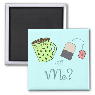 Coffee, Tea or ME? Square Magnet