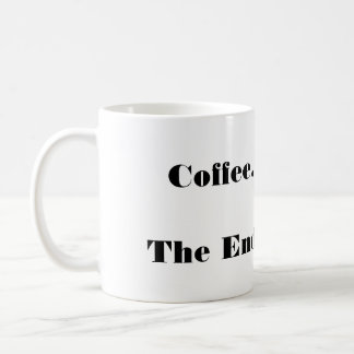 Coffee. The End. Coffee Mug