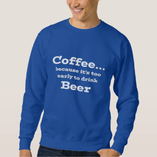 coffee too early to drink beer funny design shirt