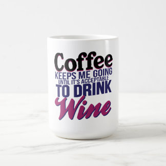 Coffee Until It's Acceptable to Drink Wine Coffee Mug