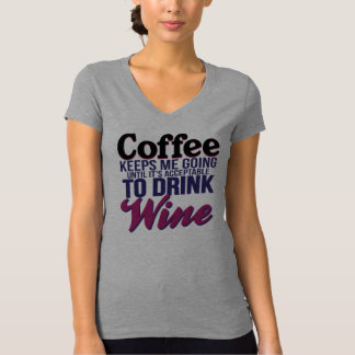 Coffee Until It's Acceptable to Drink Wine T-Shirt