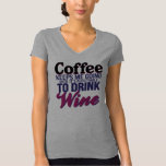 Coffee Until It's Acceptable to Drink Wine Tshirts
