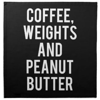 Coffee, Weights and Peanut Butter - Funny Novelty Napkin