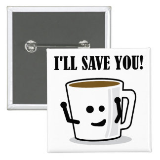 Coffee Will Save You Funny Button Badge Pin