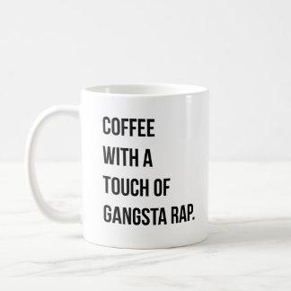 Coffee With a Touch of Gangsta Rap Mug