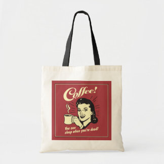 Coffee: You Can Sleep When Dead Tote Bag