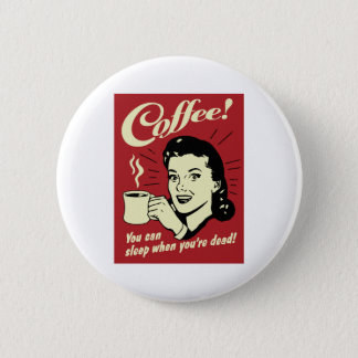 Coffee You Can Sleep When You're Dead 6 Cm Round Badge