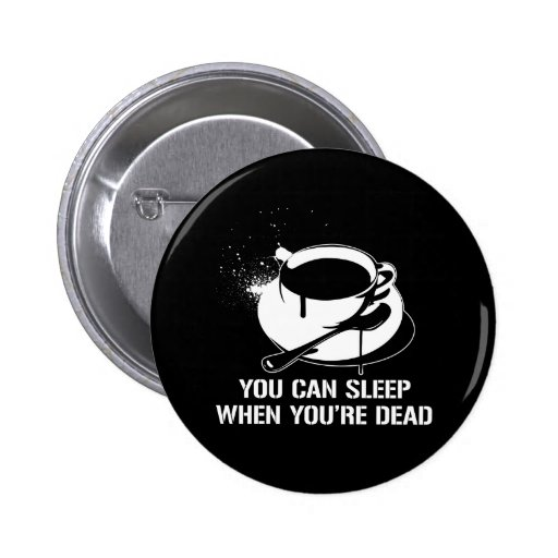 Coffee you can sleep when you're dead pins