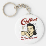 Coffee! You Can Sleep When You're Dead! Basic Round Button Key Ring