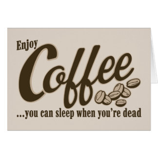 Coffee you can sleep when you're dead card