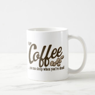 Coffee you can sleep when you're dead coffee mug