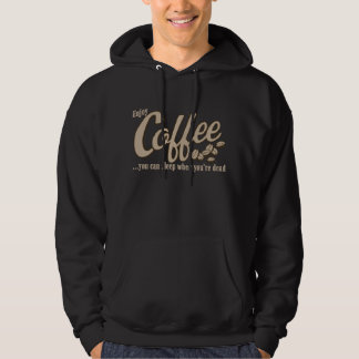 Coffee you can sleep when you're dead hoodie