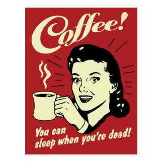 Coffee You Can Sleep When You're Dead Post Cards