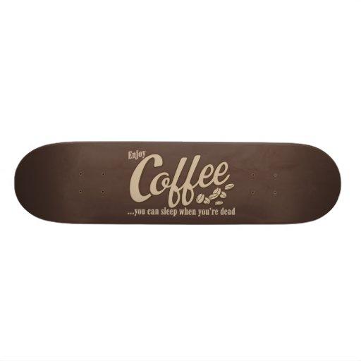 Coffee you can sleep when you're dead skateboard decks